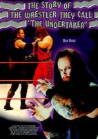 """The Story of the Wrestler They Call """"the Undertaker"""""""