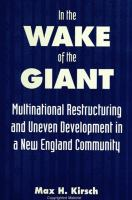 In the Wake of the Giant: Multinational Restructuring and Uneven Development in A New England Community (SUNY Series in the Anthropology of Work)
