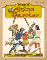 How to Be An Aztec Warrior