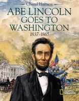 Abe Lincoln Goes to Washington, 1837-1865