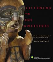 Listening to Our Ancestors: The Art of Native Life Along the North Pacific Coast