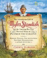 The Adventurous Life of Myles Standish and the Amazing-but-true Survival Story of the Plymouth Colony