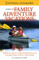 National Geographic Guide to Family Adventure Vacations