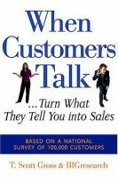 When Customers Talk-- Turn What They Tell You Into Sales