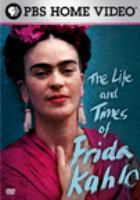 The life and times of Frida Kahlo [videorecording (DVD)]