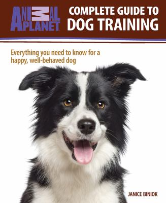 Cover image for Complete guide to dog training : everything you need to know for a happy, well-behaved dog