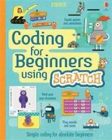 Coding for beginners using Scratch : simple coding for absolute beginners