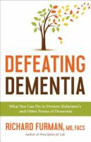 Defeating Dementia : What You Can Do to Prevent Alzheimer's and Other Forms of Dementia