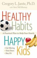 Healthy habits, happy kids : a practical plan to help your family