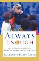 Always enough : God's miraculous provision among the poorest children on earth