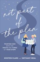 Not Part Of The Plan: Trusting God With The Twists And Turns Of Your Story
