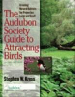 The Audubon Society Guide to Attracting Birds