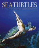 Sea Turtles: A Complete Guide to Their Biology, Behavior and Conservation