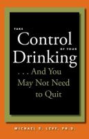 Take Control of your Drinking... and You May Not Need to Quit