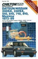Chilton Book Company Repair Manual, Datsun/Nissan 200SX, 240SX, 510, 610, 710, 810, Maxima, 1973-89