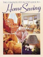 The Complete Step-by-step Guide to Home Sewing