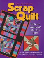 "The Ultimate Scrap Quilt: Create New ""constructed"" Fabric From Scraps"