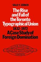 The Rise and Fall of the Toronto Typographical Union 1832-1972