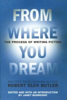 From Where You Dream : the Process of Writing Fiction / Robert Olen Butler ; Edited With An Introduction by Janet Burroway