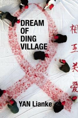 Dream of Ding Village / Yan Lianke ; translated by Cindy Carter.