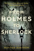From Holmes to Sherlock : the story of the men and women who created an icon