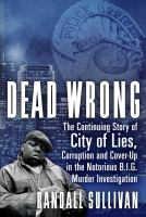 Dead wrong : the continuing story of city of lies, corruption and cover-up in the Notorious B.I.G. murder investigation