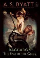 Ragnarok: End of the Gods / by A.S. Byatt