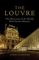 The Louvre : the many lives of the world's most famous museum