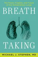 Breath taking : the power, fragility, and future of our extraordinary lungs