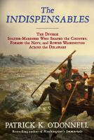 The indispensables : the diverse soldier-mariners who shaped the country, formed the Navy, and rowed Washington across the Delawarexiii, 415 pages, [16] pages of plates : illustrations (some color) ; 24 cm