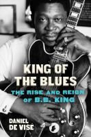 King of the Blues : The Life and Times of B. B. King