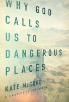 Why God Calls Us to Dangerous Places