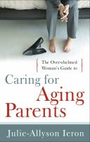 The Overwhelmed Woman's Guide To-- Caring for Aging Parents