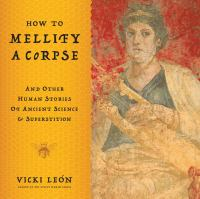 How to Mellify A Corpse and Other Human Stories of Ancient Science & Superstition