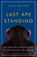 Last ape standing : the seven-million-year story of how and why we survived