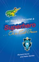 101 Ways to Become A Superhero--or An Evil Genius