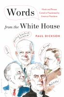 Words from the White House : words and phrases coined or popularized by America's presidents