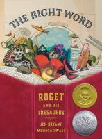 The Right Word: Roget and His Thesaurus, by Jen Bryant