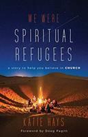 We Were Spiritual Refugees