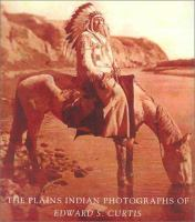 The Plains Indian Photographs of Edward S. Curtis