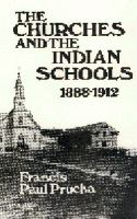 The Churches and the Indian Schools, 1888-1912