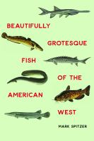 Beautiful Grotesque Fish of the American West