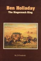 Ben Holladay, the Stagecoach King