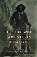 "The Life and Adventures of Nat Love, Better Known in the Cattle Country as ""Deadwood Dick"""