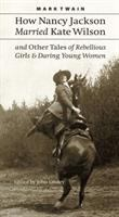 How Nancy Jackson Married Kate Wilson and Other Tales of Rebellious Girls and Daring Young Women