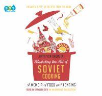 Mastering the Art of Soviet Cooking by Anya Von Bremzen