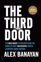 The Third Door : The Wild Quest to Uncover How the World's Most Successful People Launched Their Careers
