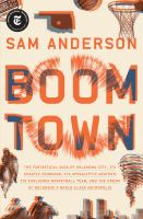 Boom town : the fantastical saga of Oklahoma city, its chaotic founding... its purloined basketball team, and the dream of becoming a world-class metropolis