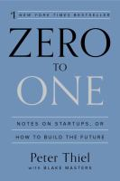 Zero To One: Notes On Startups, Or How To Build The Future*