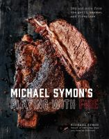 Michael Symon's playing with fire : BBQ and more from the grill, smoker, and fireplace